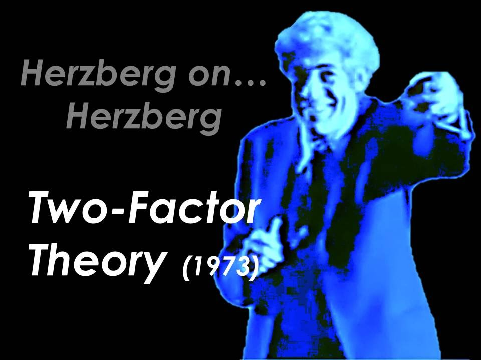 herzbergs two factor theory Understanding herzberg's motivation theory by john ball 03 oct 2003 this theory of motivation is known as a two factor content theory it is based upon the.