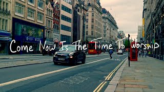 Come, Now Is The Time To Worship | Official Lyric Video | Brian Doerksen