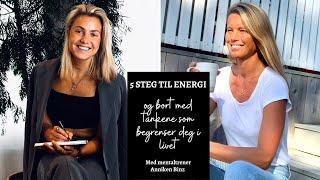 5 steg til energi! Og bort med tankene som begrenser deg i livet