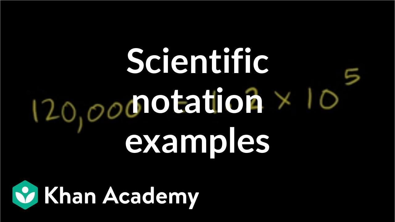 Scientific notation examples (video)  Khan Academy