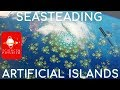 Seasteading & Artificial Islands