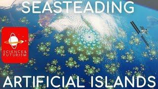 Seasteading & Artificial Islands
