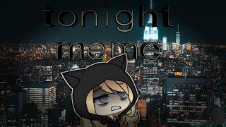 Tonight meme gachalife (Me irl)