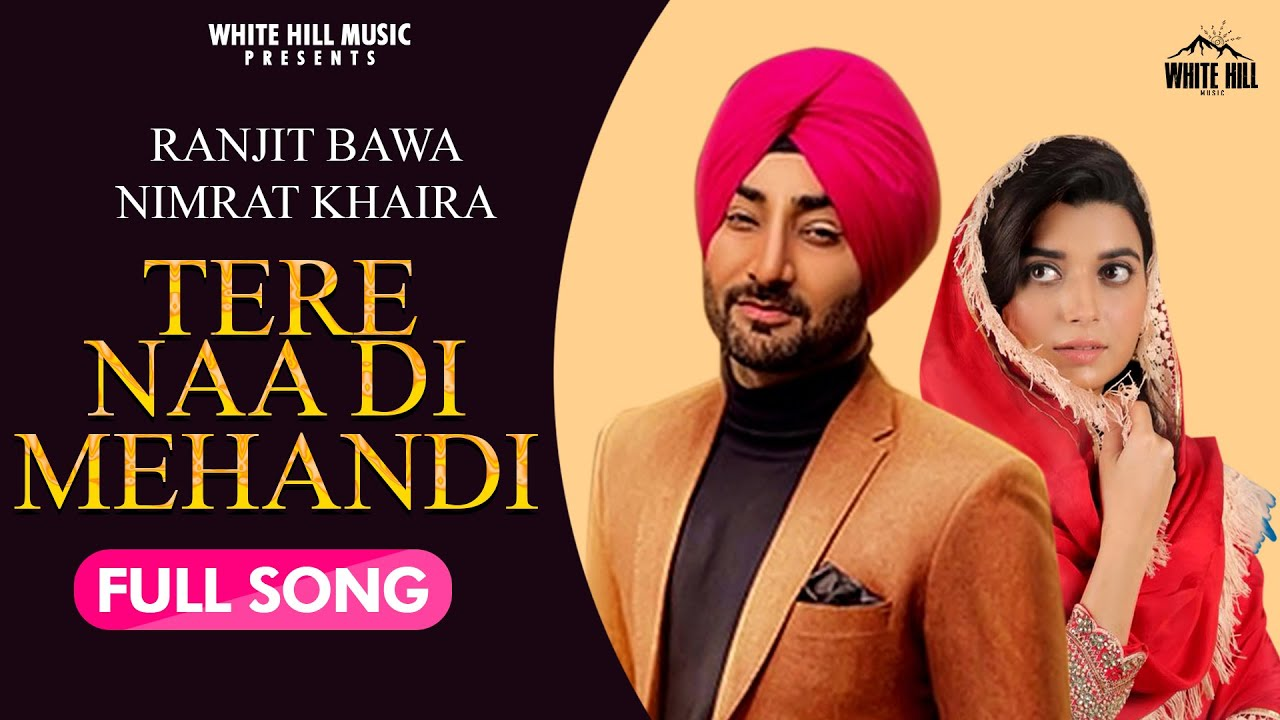 Tere Na Di Mehandi : Ranjit Bawa & Nimrat Khaira | Latest Punjabi Song 2020 | White Hill Music