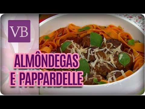 Almôndegas Recheadas e Pappardelle de Cenoura - Você Bonita (27/03/18)