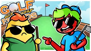 GOLF WITH YOUR ENEMIES?!
