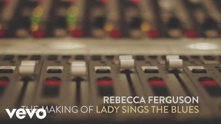 Rebecca Ferguson - The Making of Lady Sings the Blues