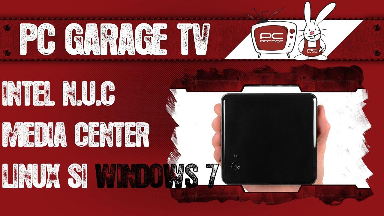 pc garage tv intel n u c media center linux si windows 7 youtube. Black Bedroom Furniture Sets. Home Design Ideas