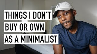 8 Things I Don't Buy Or Own As A Minimalist [Minimalism Series]