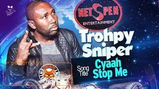 Trophy Sniper - Cyaah Stop Me [Quiet Lamb Riddim] July 2017