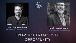 From Uncertainty To Opportunity - Dr. Douglas Jacoby