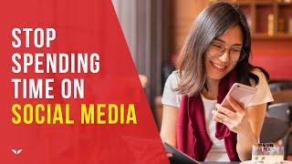 Stop Spending Time on Social Media