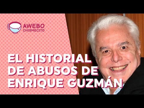 El largo historial de abusos de ENRIQUE GUZMÁN | Awebo Chismecito
