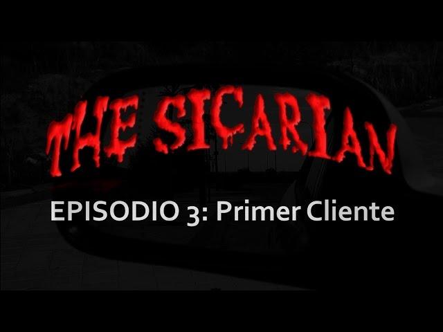 The Sicarian 3º capítulo: Primer Cliente
