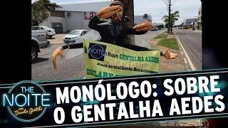 The Noite (07/04/16) - Monólogo: Sobre Gentalha Aedes de Roraima