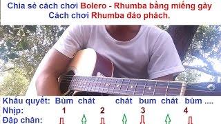 CÁCH CHƠI GUITAR ĐIỆU BOLERO ĐẢO PHÁCH ĐƠN GIẢN NHẤT hay còn gọi là RHUMBA