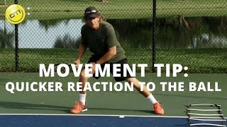 Tennis Movement Tip: Quicker Reaction To The Ball