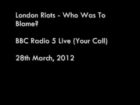 London Riots - Who Was To Blame? (BBC Radio 5 Live, Your Call) (Part 1 of 2)