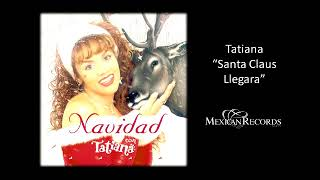 Tatiana - Santa Claus Llegara (AUDIO HD)