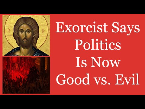 Exorcist, Fr. Ripperger, Says Politics Is Now Good vs. Evil