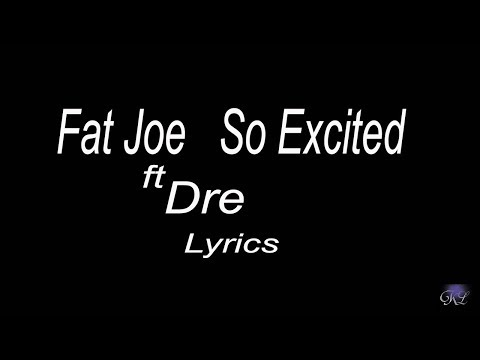 Fat Joe   So Excited ft Dre Lyrics paroles