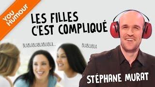 Stéphan Murat : Les filles c'est compliqué !