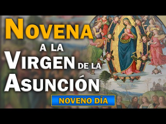 NOVENO DÍA. Novena a la Virgen de la Asunción.