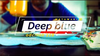 Wstawaki [#228] Deep blue