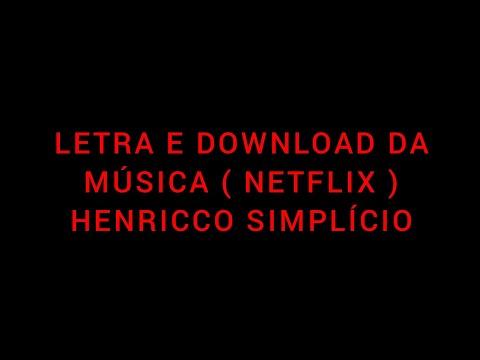 HENRICCO SIMPLÍCIO ( NETFLIX) LETRA/DOWNLOAD