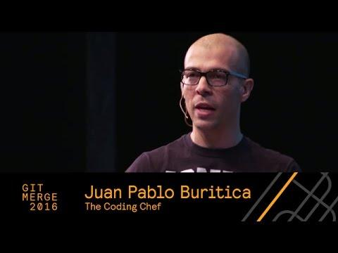 The Coding Chef: Optimizing Tools & Workflows, Juan Pablo Buritica - Git Merge 2016