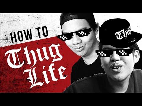 HOW TO: THUG LIFE