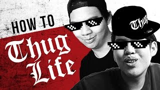 HOW TO: THUG LIFE