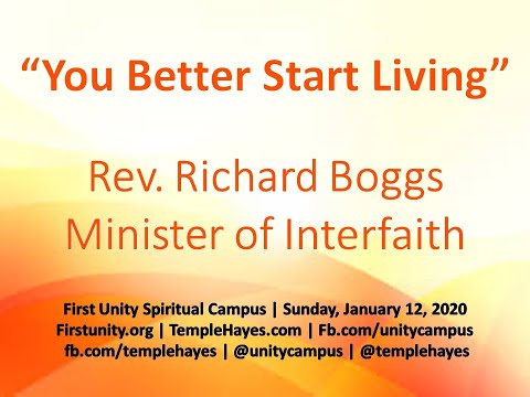 1-12-2020 You Better Start Living -  Rev. Richard Boggs  |  First Unity Spiritual Campus