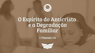 Conexão com Deus   O Anticristo e a Degradação Familiar - Rev. Amauri Oliveira