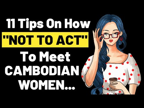 🙍‍♀️11 Tips On How NOT TO ACT To Attract Cambodian Women | Cambodia Travel | Retire In Cambodia.