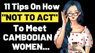 🙍♀️11 Tips On How NOT TO ACT To Attract Cambodian Women | Cambodia Travel | Retire In Cambodia.