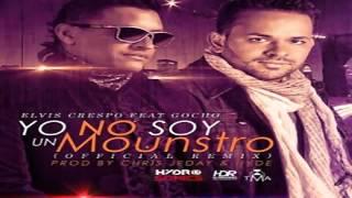 Elvis Crespo Ft. Gocho- Yo No Soy Un Monstruo (Remix) (Original)