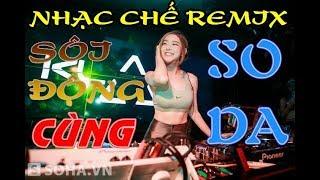 LIÊN KHÚC NHẠC CHẾ REMIX SÔI ĐỘNG CÙNG DJ SODA CỰC HAY VÀ Ý NGHĨA