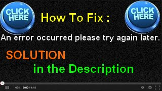 How To Fix: an error occurred please try again later [Youtube] (SOLUTION in the description.)
