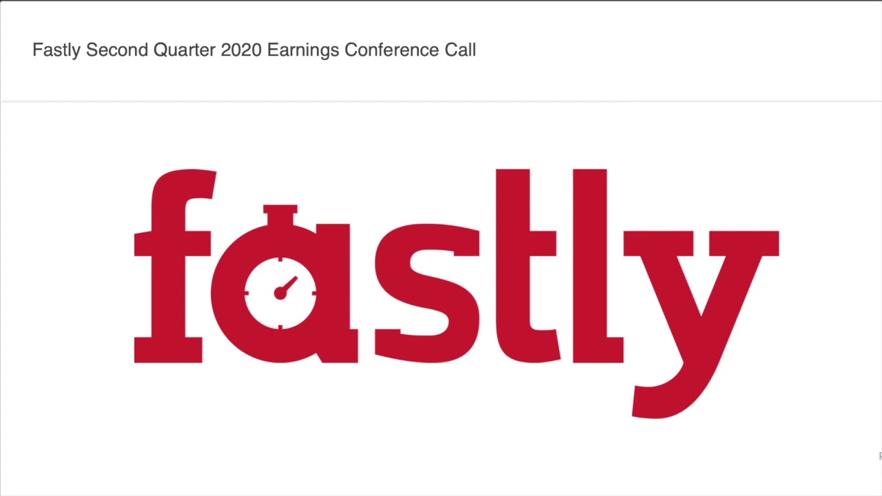 Fastly Q2 2020 Earnings Call - Great ...