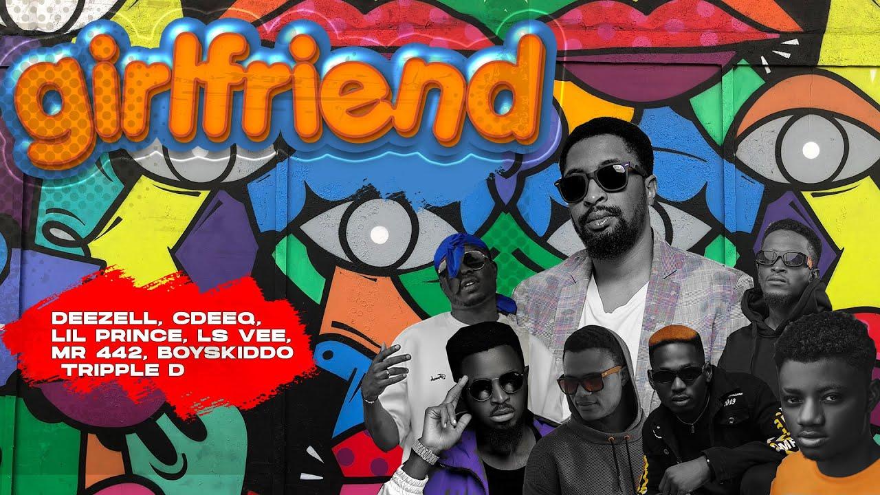 Download Girlfriend (Music Video) Ft Deezell, Cdeeq, Lil prince, Ls vee, Mr 442, Tripple D & boyskiddo
