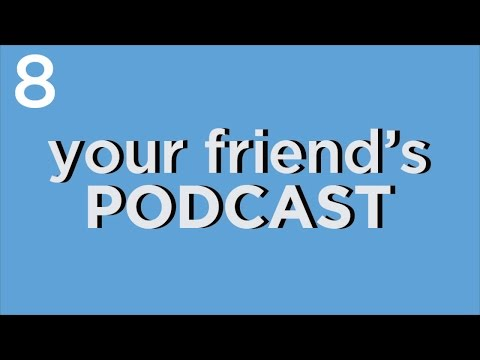 Your Friend's Podcast #8 - Alex Quits His Job | Everything is Salad