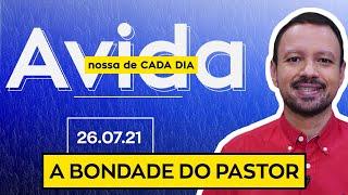 A BONDADE DO PASTOR - 26/07/2021