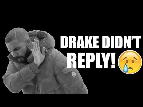 DRAKE DIDN'T REPLY!