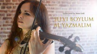 SELVI BOYLUM AL YAZMALIM - violin cover by Anna Gold