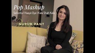 Pop Mashup- Señorita/Haaye Oye/Kala Shah Kala | Nupur Pant |