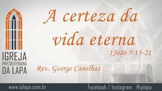 A certeza da vida eterna (1João 5:13-21) por Rev. George Canelhas