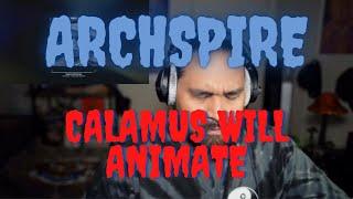ARCHSPIRE Reaction - CALAMUS WILL ANIMATE | Reactor Core