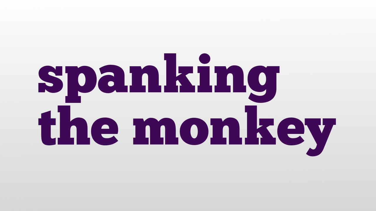 Accept. opinion, Definition spank the monkey not