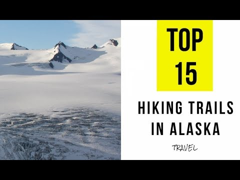 TOP 15. Best Hiking Trails in Alaska